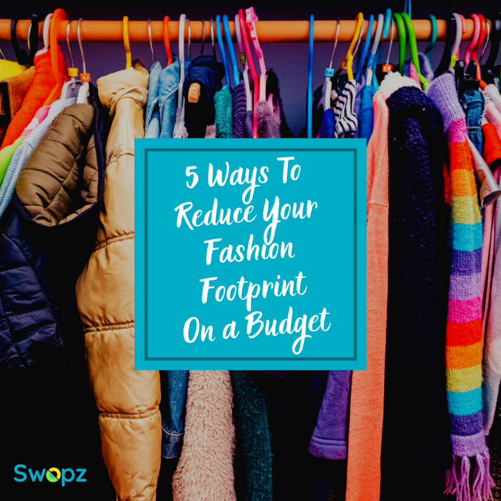 5 ways to reduce your fashion footprint on a budget
